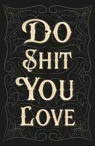 DO_SHIT_YOU_LOVE-Printable-by_PLATUPI
